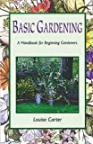 Basic Gardening: a handbook for beginning gardeners