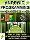 ANDROID PROGRAMMING: Complete Introduction for Beginners Step By Step Guide How to Create Your Own Android App Easy! (Pro...