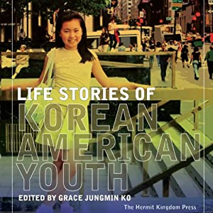 Life Stories of Korean American Youth | [Grace Jungmin Ko, Edward Kim, Soohun Yoon]
