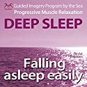 Falling asleep easily: Get Deep Sleep with a Guided Imagery Program by the Sea and the Progressive Muscle relaxation (       UNABRIDGED) by Franziska Diesmann, Torsten Abrolat Narrated by Colin Griffiths-Brown