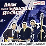 Rock And Roll For A Dime Adam & His Nuclear Rockets
