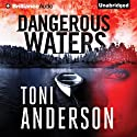 Dangerous Waters (       UNABRIDGED) by Toni Anderson Narrated by Emily Beresford