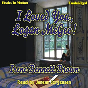 I Loved You, Logan McGee | [Irene Bennett Brown]