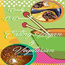 Eating Vegan and Vegetarian (       UNABRIDGED) by Candy O'Donnell Narrated by Gene Blake