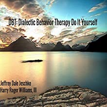 DBT: Dialectic Behavior Therapy Do It Yourself Audiobook by Jeffrey Dale Jeschke Narrated by Harry Roger Williams III
