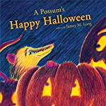 A Possum's Happy Halloween | Jamey M. Long