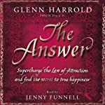 The Answer: Supercharge the Law of Attraction and Find the Secret of True Happiness | Glenn Harrold