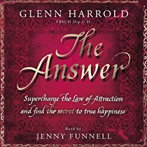 The Answer: Supercharge the Law of Attraction and Find the Secret of True Happiness | [Glenn Harrold]