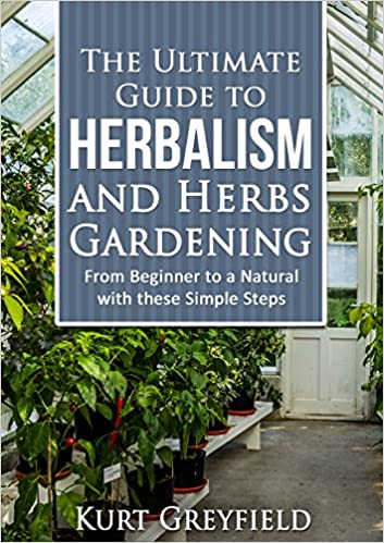 Growing Herbs: The Ultimate Guide to Herbalism and Herbs Gardening: From Beginner to a NATURAL with these Simple Steps