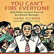 You Can't Fire Everyone: And Other Insights from an Accidental Manager | [Hank Gilman]