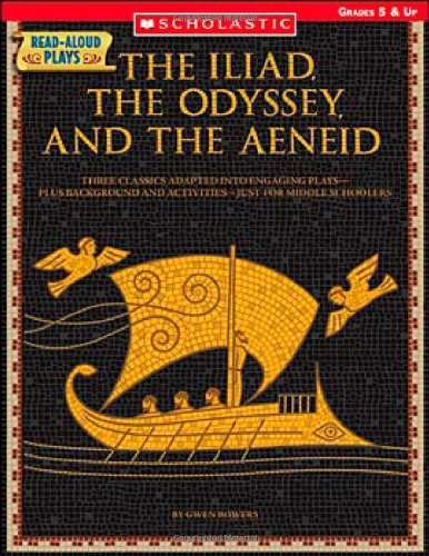 Read-Aloud Plays: The Iliad, the Odyssey, the Aeneid: Three Classics Adapted Into Engaging Plays-Plus Background and Act