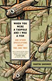 When You Were a Tadpole and I Was a Fish: And Other Speculations About This and That (0374532419) by Gardner, Martin
