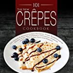 The New Crepes Cookbook: 101 Sweet &...