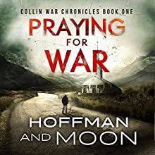 Praying for War: The Collin War Chronicles Audiobook by W.C. Hoffman, Tim Moon Narrated by Joel Richards