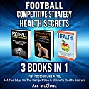 Football, Competitive Strategy, and Health Secrets: 3 Books in 1 Audiobook by Ace McCloud Narrated by Joshua Mackey