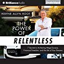 The Power of Relentless: 7 Secrets to Achieving Mega-Success, Financial Freedom, and the Life of Your Dreams (       UNABRIDGED) by Wayne Allyn Root Narrated by Peter Berkrot, Wayne Allyn Root