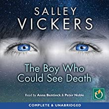 The Boy Who Could See Death Audiobook by Salley Vickers Narrated by Anna Bentinck, Peter Noble