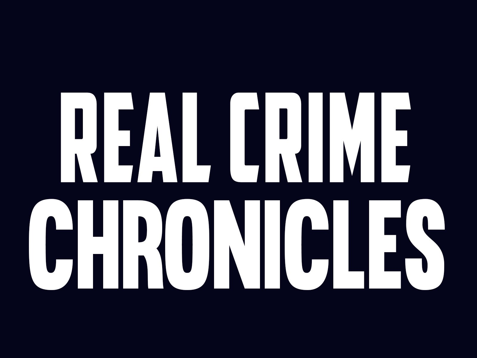 Real Crime Chronicles - Season 1