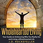 Wholehearted Living: Your Guide on Embracing Who You Really Are and Living a Wholehearted Life | J.D. Rockefeller