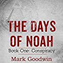 The Days of Noah: Book One: Conspiracy (       UNABRIDGED) by Mark Goodwin Narrated by Kevin Pierce