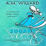 Sugary Sweets: A Romantic Comedy: A Taste of Love Series, Book 2 | A.M. Willard