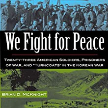 We Fight for Peace: Twenty-Three American Soldiers, Prisoners of War, and Turncoats in the Korean War Audiobook by Brian D. McKnight Narrated by Mark Sando