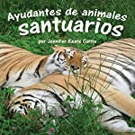 Ayudantes de animales: santuarios [Animal Helpers: Sanctuaries] | Jennifer Keats Curtis