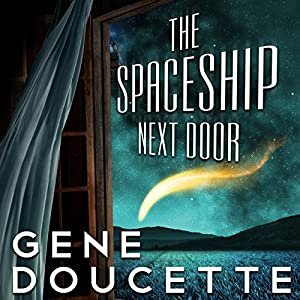 The Spaceship Next Door Audiobook by Gene Doucette Narrated by Steve Carlson