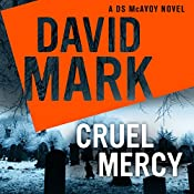 Cruel Mercy: The 6th DS McAvoy Novel | David Mark