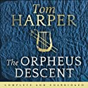 The Orpheus Descent Audiobook by Tom Harper Narrated by Gareth Armstrong, Kris Milnes, Sarah Feathers