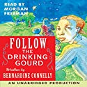 Follow the Drinking Gourd (       UNABRIDGED) by Rabbit Ears Narrated by Morgan Freeman