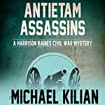 Antietam Assassins: The Harrison Raines Civil War Mysteries | Michael Kilian