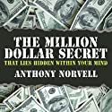 The Million Dollar Secret that Lies Hidden Within Your Mind (       UNABRIDGED) by Anthony Norvell Narrated by Grover Gardner