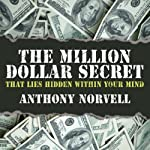 The Million Dollar Secret that Lies Hidden Within Your Mind | Anthony Norvell