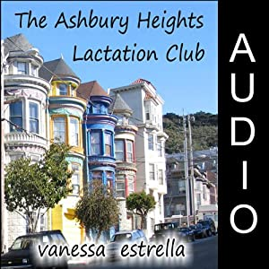 The Ashbury Heights Lactation Club | [Vanessa Estrella]