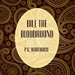 Bill the Bloodhound | P. G. Wodehouse