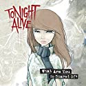 Tonight Alive - What Are You So Scared Of [Audio CD]<br>$517.00