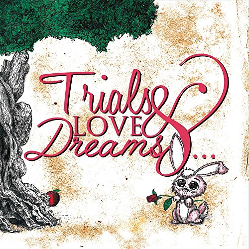 Trials & Love & Dreams: My Testament