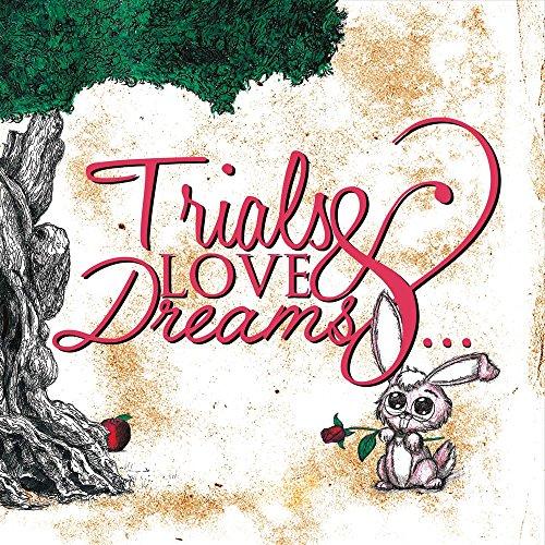 Trials & Love & Dreams: My Testament