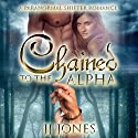Chained to the Alpha: A Paranormal Shifter Romance Standalone Audiobook by JJ Jones Narrated by Addison Spear