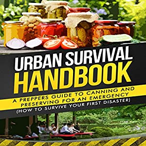 Urban Survival Handbook: A Prepper's Guide to Canning and Preserving for an Emergency Audiobook