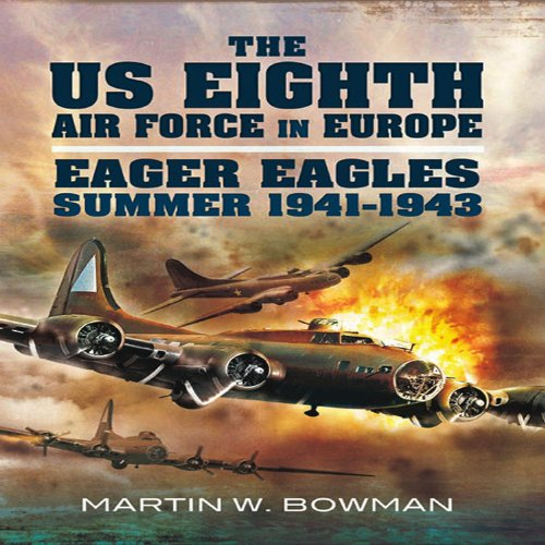 us-eighth-air-force-in-europe-eager-eagles-summer-1941-1943-vol-1