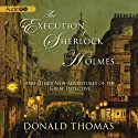 The Execution of Sherlock Holmes:: And Other New Adventures of the Great Detective (Unabridged) (       UNABRIDGED) by Donald Thomas Narrated by John Telfer