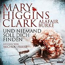 Und niemand soll dich finden Hörbuch von Mary Higgins Clark, Alafair Burke Gesprochen von: Michou Friesz