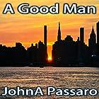 A Good Man (       ungekürzt) von John A. Passaro Gesprochen von: Michael A. Smith