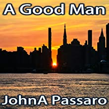 A Good Man (       UNABRIDGED) by John A. Passaro Narrated by Michael A. Smith