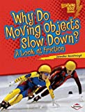 Why Do Moving Objects Slow Down?: A Look at Friction (Lightning Bolt Books: Exploring Physical Science (Paperback))