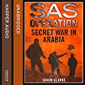 Secret War in Arabia: SAS Operation Audiobook by Shaun Clarke Narrated by David John
