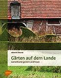 Gärten auf dem Lande: Gartenkunst gestern und heute