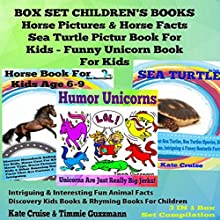 Box Set Children's Books: Horse Picture, Horse Fact Book for Kids, Sea Turtle Picture Book for Kids, Funny Unicorn Book for Kids, Fun Animal Facts, Discovery Kids Books, Rhyming Books for Children (       UNABRIDGED) by Kate Cruise, Timmie Guzzmann Narrated by Steve Weir